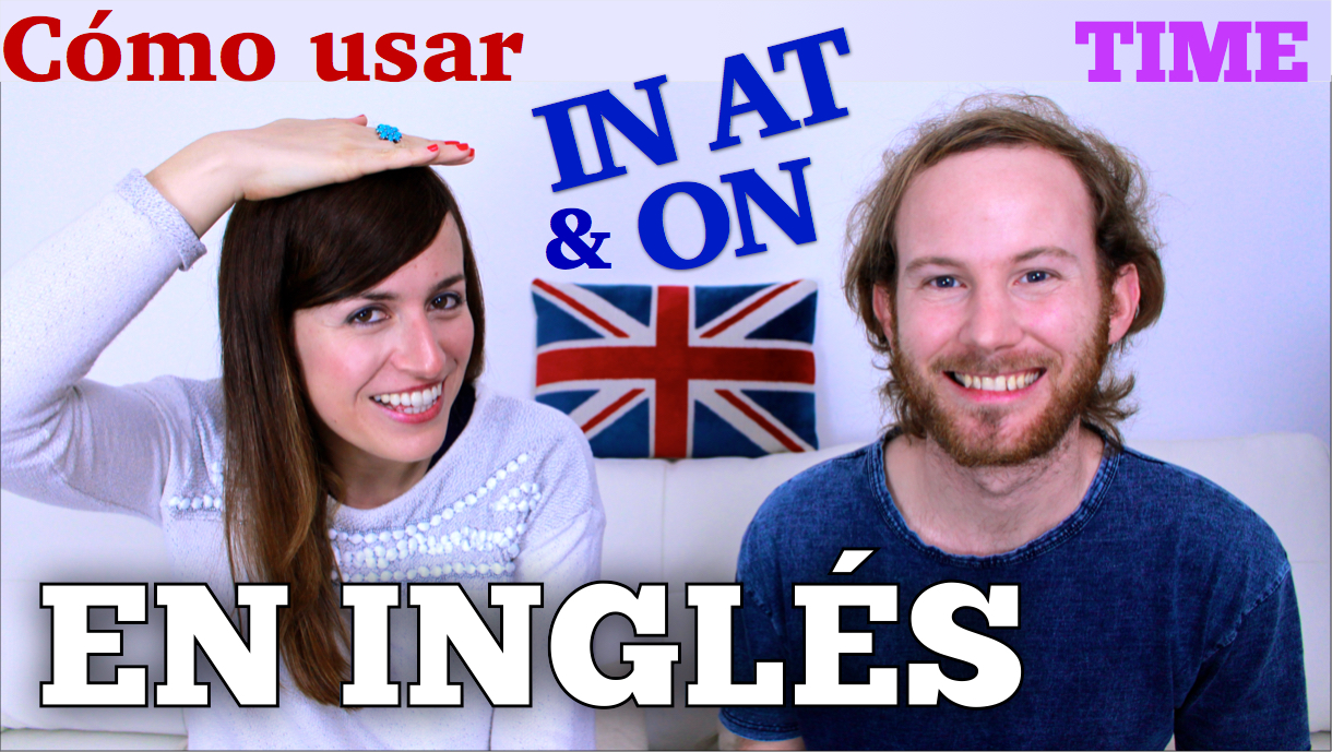 Cómo usar IN AT ON en inglés – Prepositions of Time