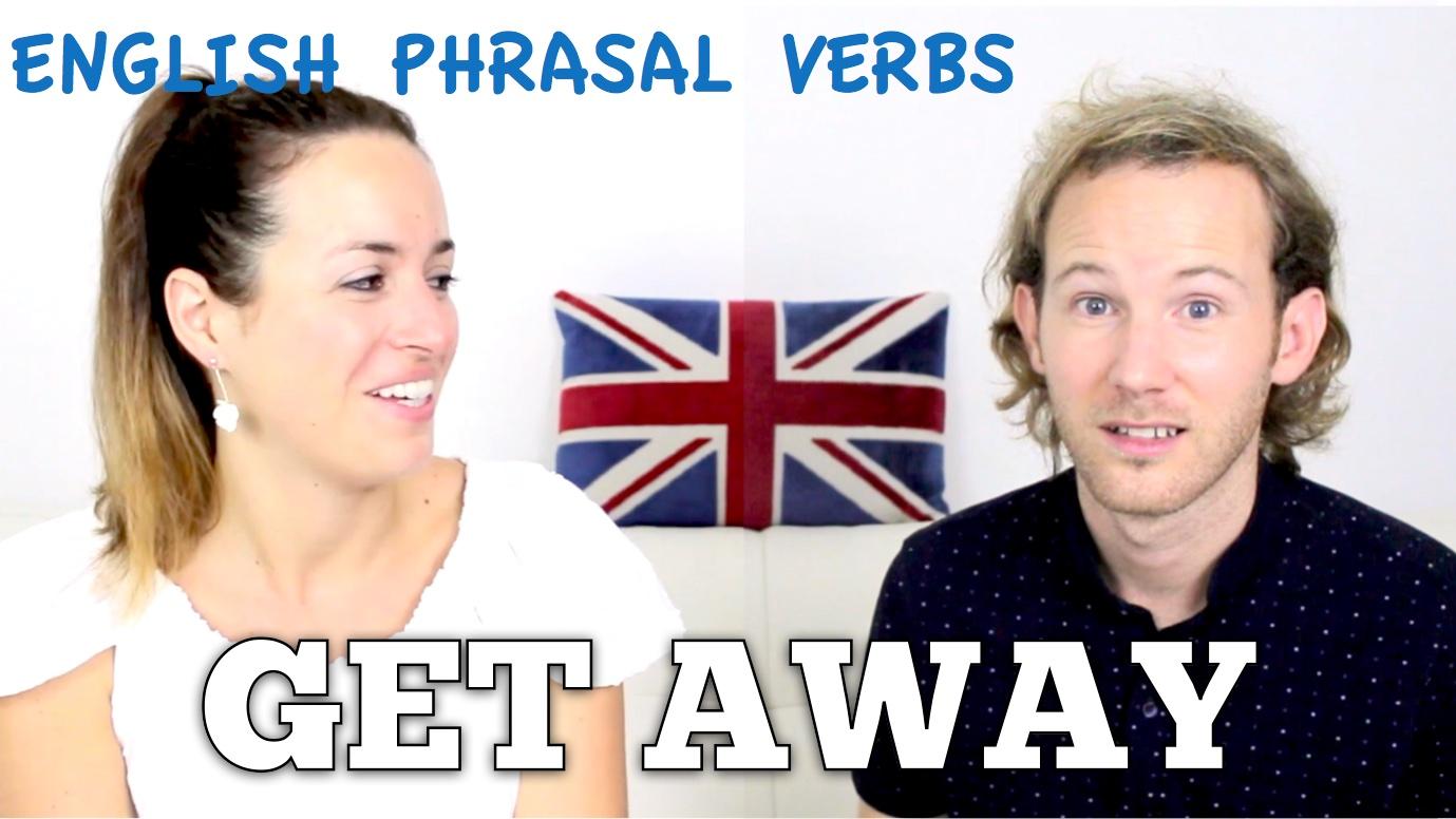 GET AWAY – English Phrasal Verbs