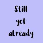 """Cómo usar: """"still, yet & already"""" en inglés"""