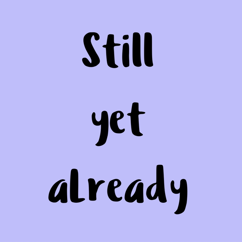 "Cómo usar: ""still, yet & already"" en inglés"